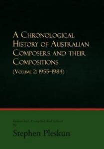 A Chronological History Of Australian Composers And Their Compositions Vol 4 19992013