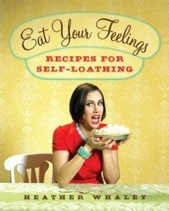 Eat Your Feelings Recipes For Self Loathing