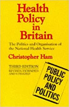 Health Policy In Britain The Politics And Organization Of The National Health Service