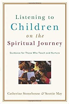 Listening To Children On The Spiritual Journey Guidance For Those Who Teach And Nurture