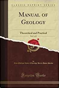 Manual Of Geology Theoretical And Practical Vol 1 Classic Reprint