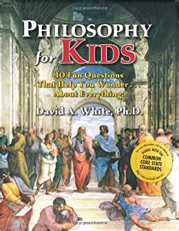 Philosophy For Kids 40 Fun Questions That Help You Wonder About Everything