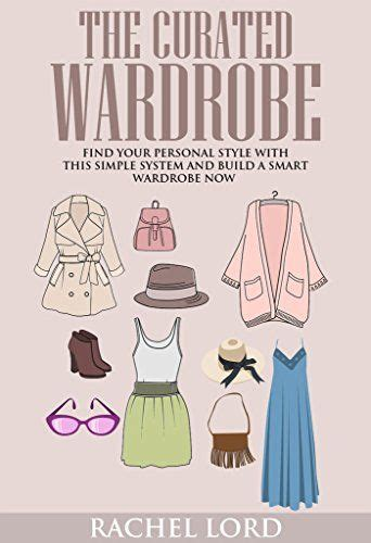 The Curated Wardrobe Find Your Personal Style With This Simple System And Build A Smart Wardrobe Now