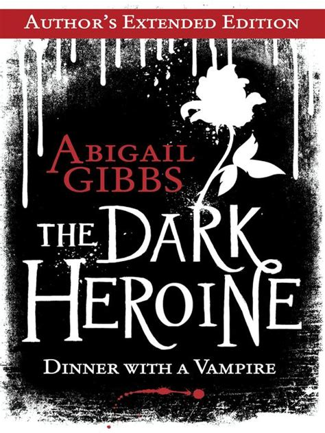 The Dark Heroine Dinner With A Vampire Authors Extended Edition Gibbs Abigail