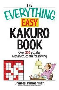The Everything Easy Kakuro Book Over 200 Puzzles With Instructions For Solving