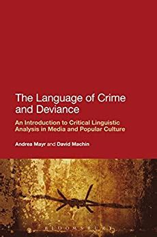 The Language Of Crime And Deviance An Introduction To Critical Linguistic Analysis In Media And Popular Culture David Machin