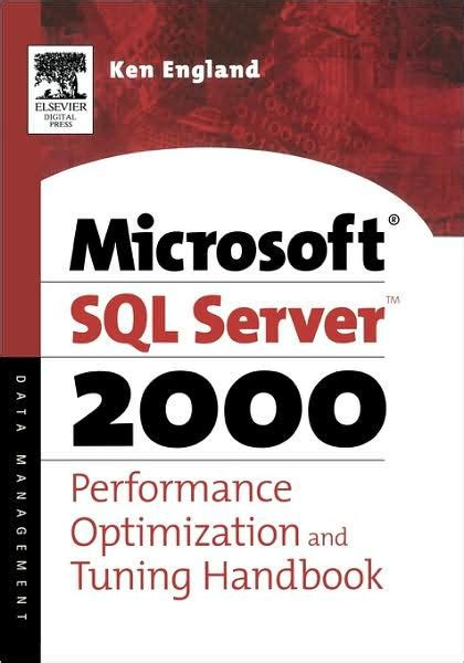 The Microsoft Sql Server 2000 Performance Optimization And Tuning Handbook By Ken England Microsoft Certified Systems Engineer And A Microsoft Certified Trainer 20010327