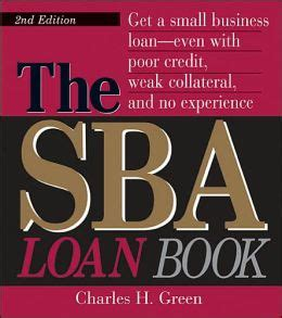 The Sba Loan Book Get A Small Business Loan Even With Poor Credit Weak Collateral And No Experience Sba Loan Book The Complete Guide To Getting Financial Help