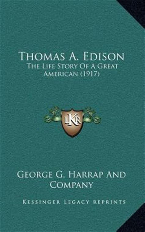 Thomas A Edison The Life Story Of A Great American