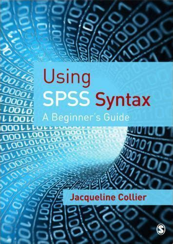 Using Spss Syntax A Beginners Guide By Collier Jacqueline 2009 Paperback